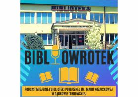 """Plakat dotyczący podcastu pt. """"Bibliowrotek"""", na którym napisana jest nazwa oraz podcast Miejskiej Biblioteki Publicznej im. Marii Kozaczkowej w Dąbrowie Tarnowskiej"""
