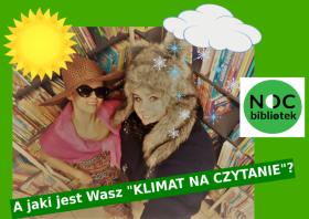 """Plakat promujący """"Noc Bibliotek"""" przedstawiający dwie bibliotekarki. Jedna ubrana w strój letni, druga w strój zimowy. Na plakacie umieszczone jest hasło: A jaki jest Wasz """"Klimat na czytanie""""?"""