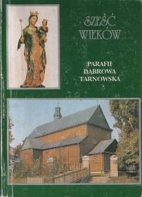 Bochenek K.: Sześć wieków Parafii Dąbrowa Tarnowska.