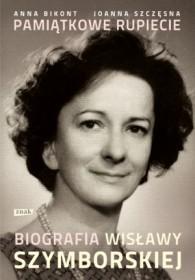 Pamiątkowe rupiecie. Biografia Wisławy Szymborskiej - Joanna Szczęsna, Anna Bikont