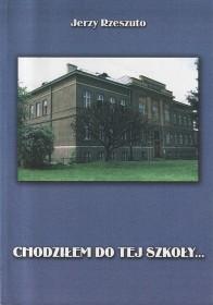 Rzeszuto J.:Chodziłem do tej szkoły...: 80 lat Liceum Ogólnokształcącego im. T. Kościuszki (1920 - 2000).
