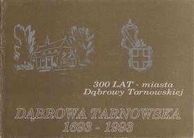 Dąbrowa Tarnowska 1693 - 1993: 300 lat miasta Dąbrowa Tarnowska.