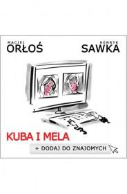 Mela i Kuba. Dodaj do znajomych - Maciej Orłoś, Henryk Sawka