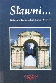 Sławni... : Dąbrowa Tarnowska Miasto i Powiat.