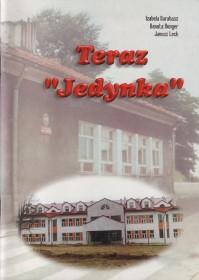 """Barabasz I., Runger D., Lech J.: Teraz """"Jedynka"""": szkic monograficzny Publicznej Szkoły Podstawowej nr 1 w Dąbrowie Tarnowskiej."""