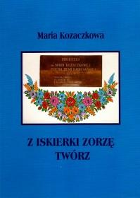 Maria Kozaczkowa – Z iskierki zorzę twórz